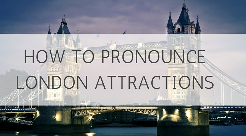 How To Pronounce London Attractions